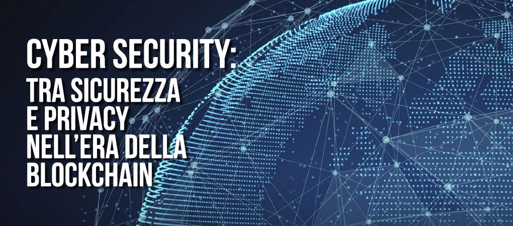 Cyber Security: tra sicurezza e privacy nell'era della blockchain
